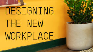 Designing the new workplace