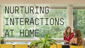 Nurturing our daily interactions at home
