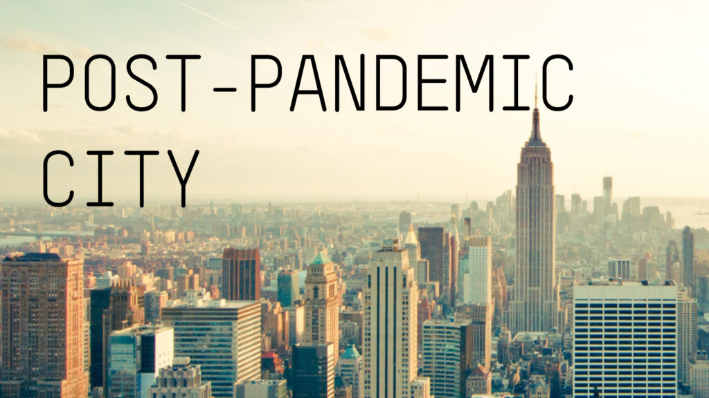 The post-pandemic city